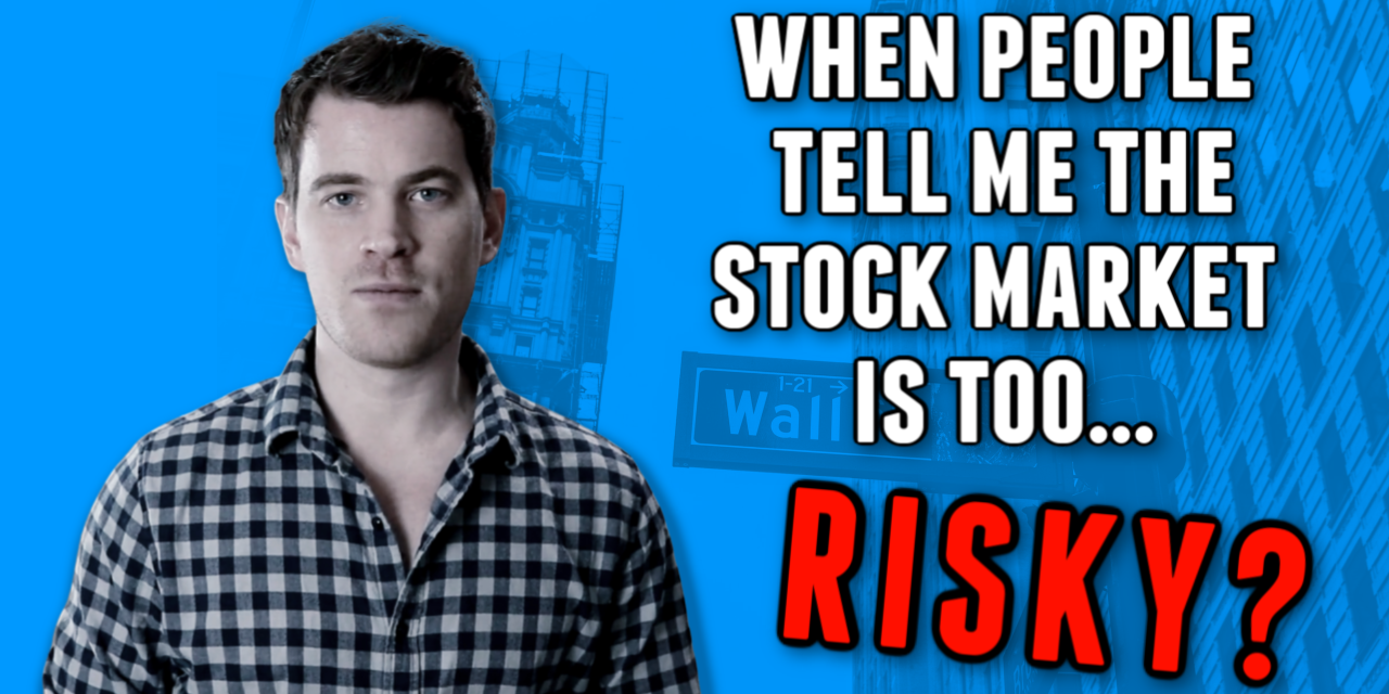 Stock Market Risks – What i say to people that tell me the stock market is too RISKY.